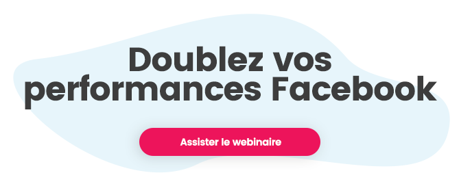 Doublez vos performances Facebok